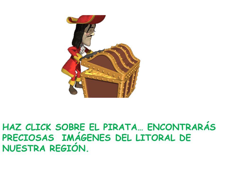 HAZ CLICK SOBRE EL PIRATA… ENCONTRARÁS PRECIOSAS IMÁGENES DEL LITORAL DE NUESTRA REGIÓN.