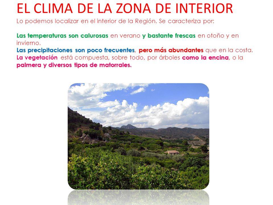 EL CLIMA DE LA ZONA DE INTERIOR Lo podemos localizar en el interior de la Región.