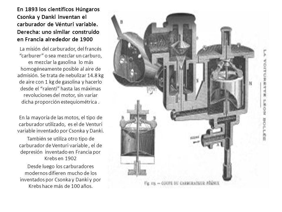 En 1893 los científicos Húngaros Csonka y Danki inventan el carburador de Vénturi variable. Derecha: uno similar construido en Francia alrededor de 1900