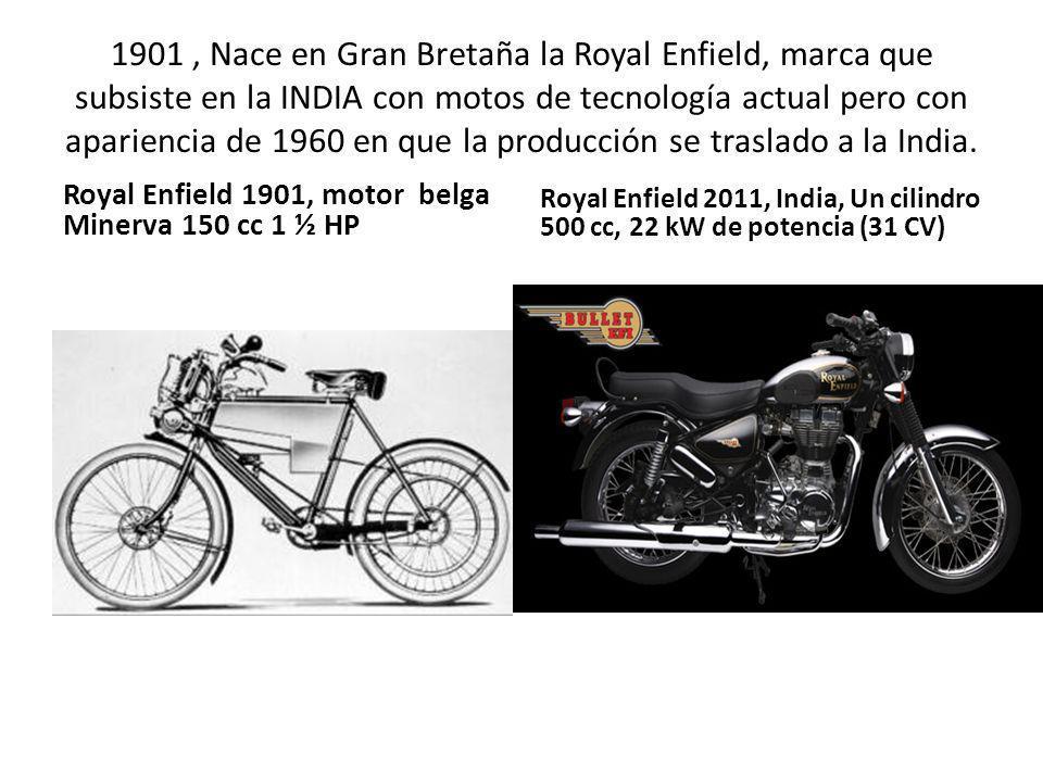 1901 , Nace en Gran Bretaña la Royal Enfield, marca que subsiste en la INDIA con motos de tecnología actual pero con apariencia de 1960 en que la producción se traslado a la India.