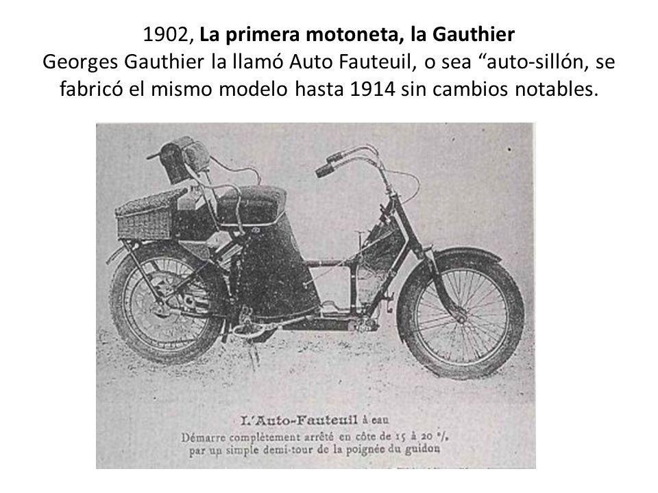 1902, La primera motoneta, la Gauthier Georges Gauthier la llamó Auto Fauteuil, o sea auto-sillón, se fabricó el mismo modelo hasta 1914 sin cambios notables.