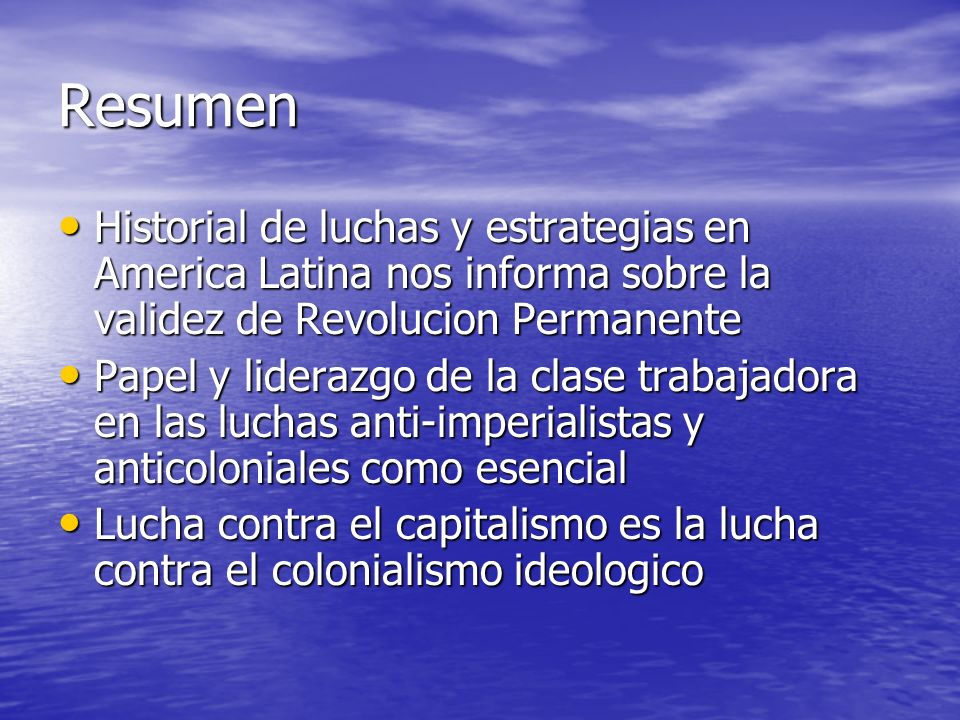 Resumen Historial de luchas y estrategias en America Latina nos informa sobre la validez de Revolucion Permanente.