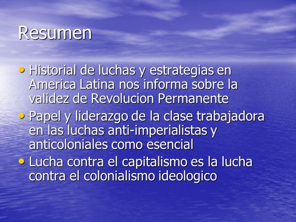 ResumenHistorial de luchas y estrategias en America Latina nos informa sobre la validez de Revolucion Permanente.