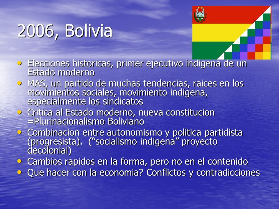 2006, Bolivia Elecciones historicas, primer ejecutivo indigena de un Estado moderno.