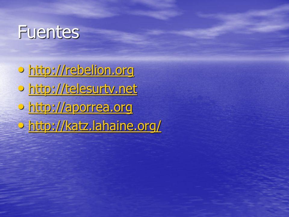 Fuentes http://rebelion.org http://telesurtv.net http://aporrea.org