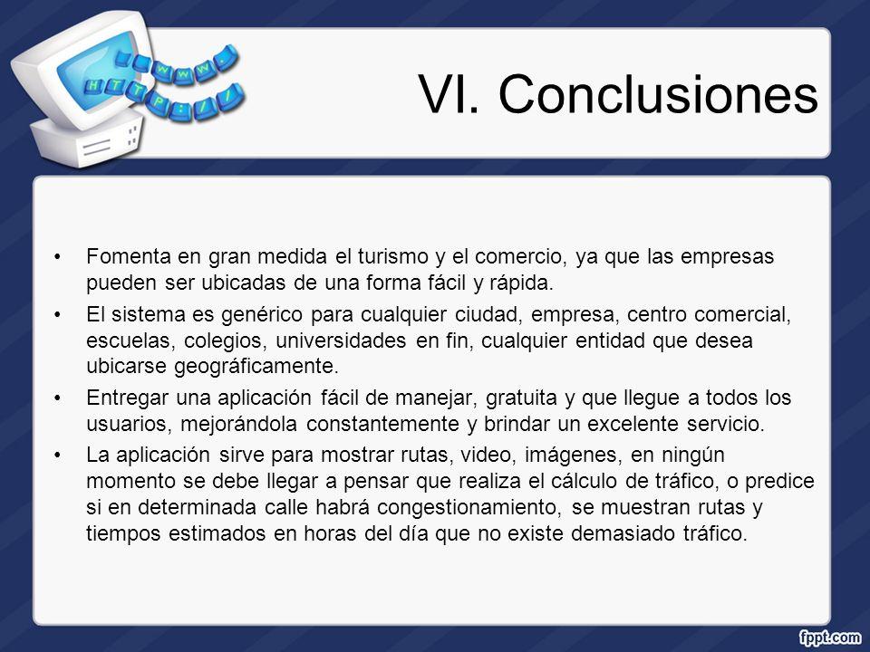 VI. Conclusiones Fomenta en gran medida el turismo y el comercio, ya que las empresas pueden ser ubicadas de una forma fácil y rápida.