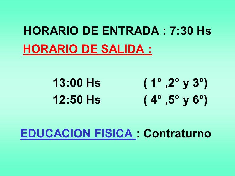 HORARIO DE ENTRADA : 7:30 Hs