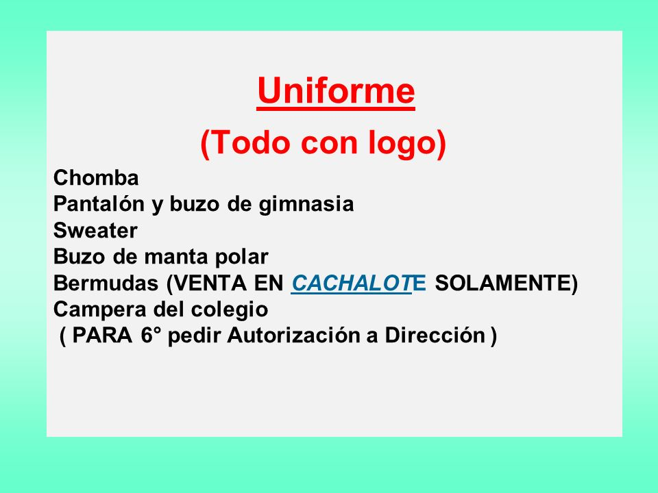 Uniforme (Todo con logo) Chomba Pantalón y buzo de gimnasia Sweater Buzo de manta polar Bermudas (VENTA EN CACHALOTE SOLAMENTE) Campera del colegio ( PARA 6° pedir Autorización a Dirección )
