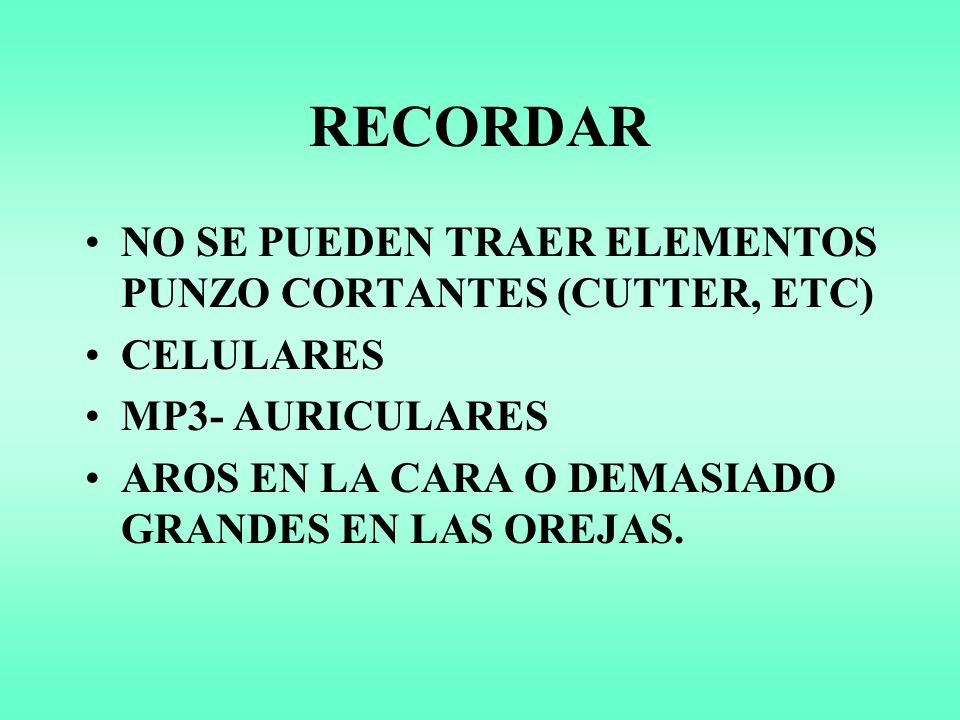 RECORDAR NO SE PUEDEN TRAER ELEMENTOS PUNZO CORTANTES (CUTTER, ETC)