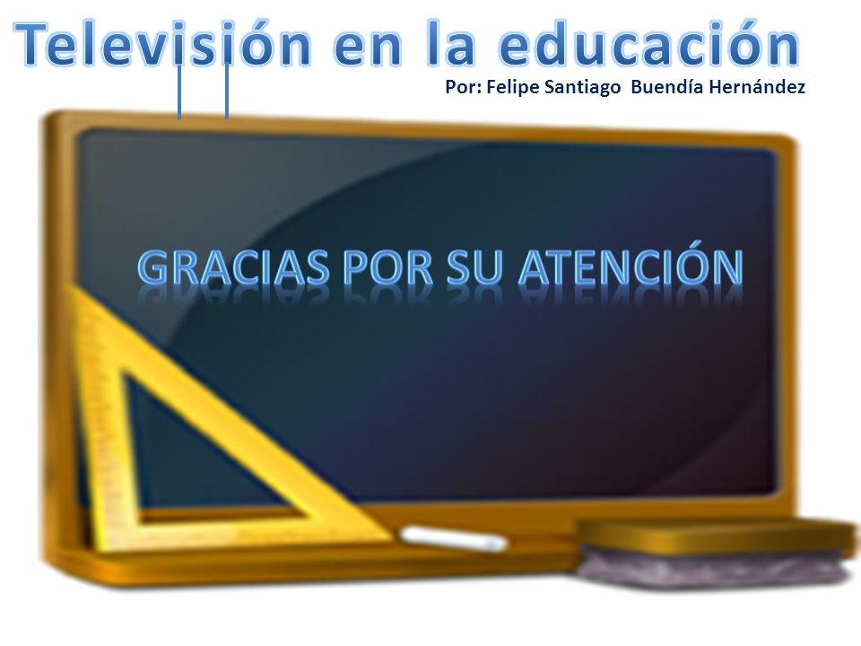 Televisión en la educación Gracias por su atención
