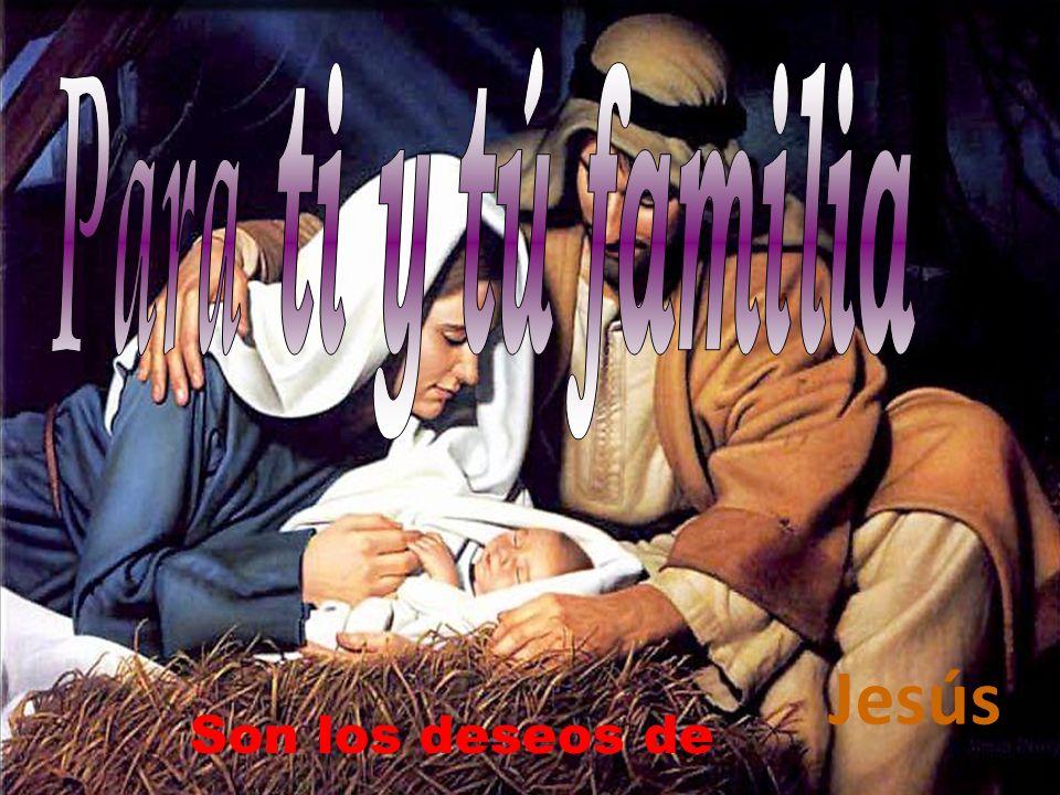 Para ti y tú familia Jesús Son los deseos de