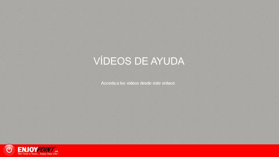 VÍDEOS DE AYUDA Acceda a los videos desde este enlace.