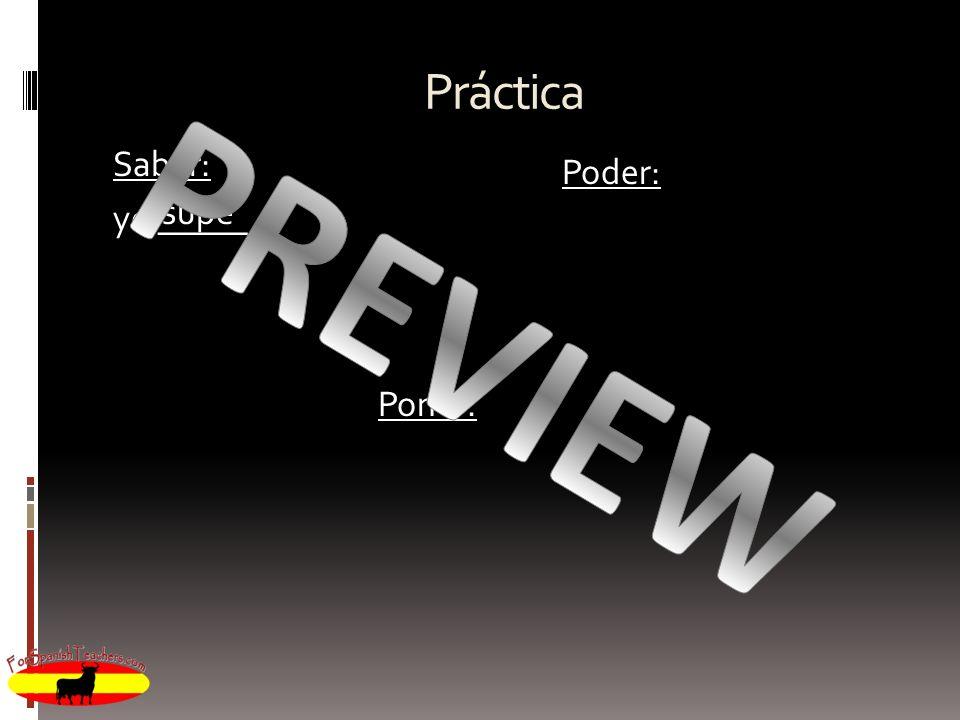 Práctica Saber: yo _____ Poder: supe PREVIEW Poner: