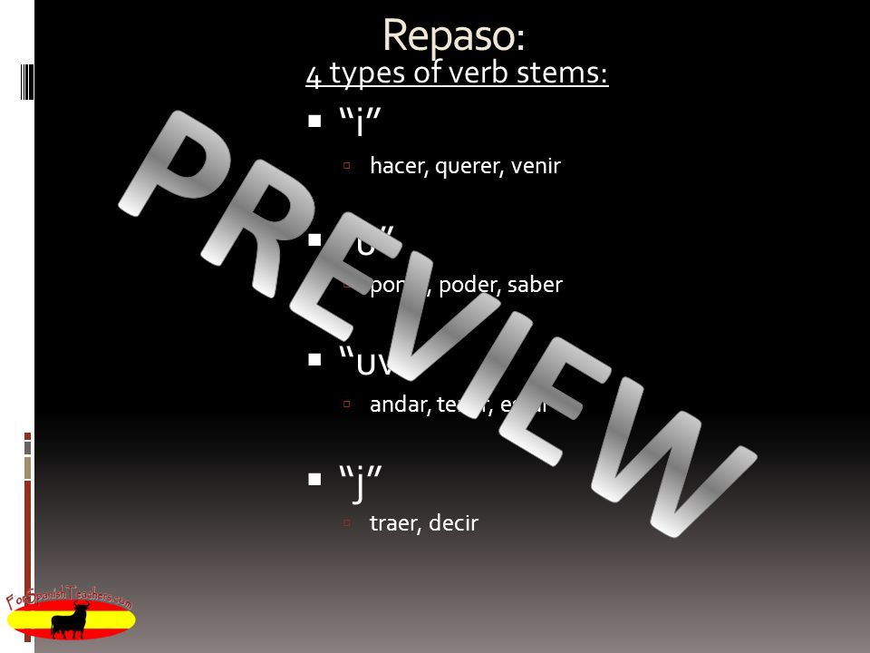 PREVIEW Repaso: i u uv j 4 types of verb stems: