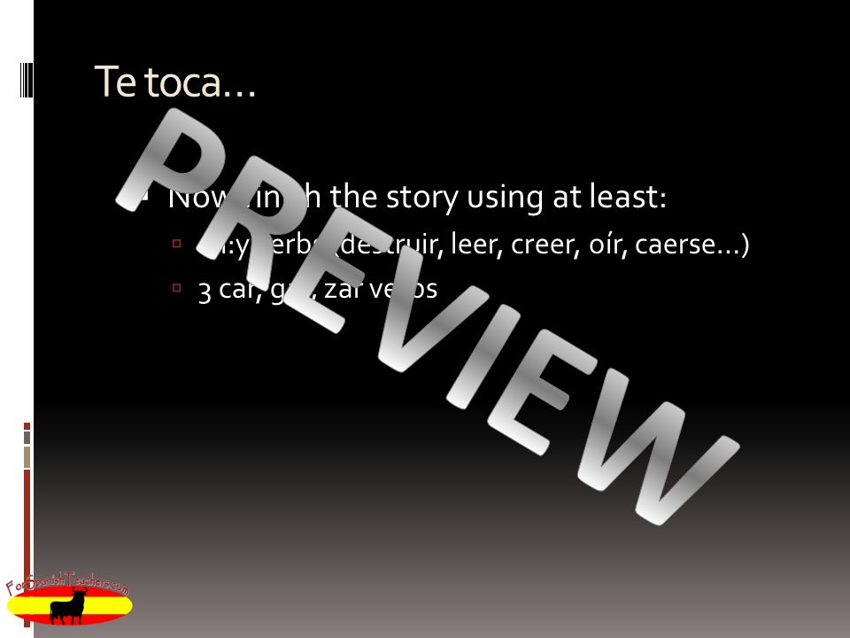 PREVIEW Te toca… Now finish the story using at least: