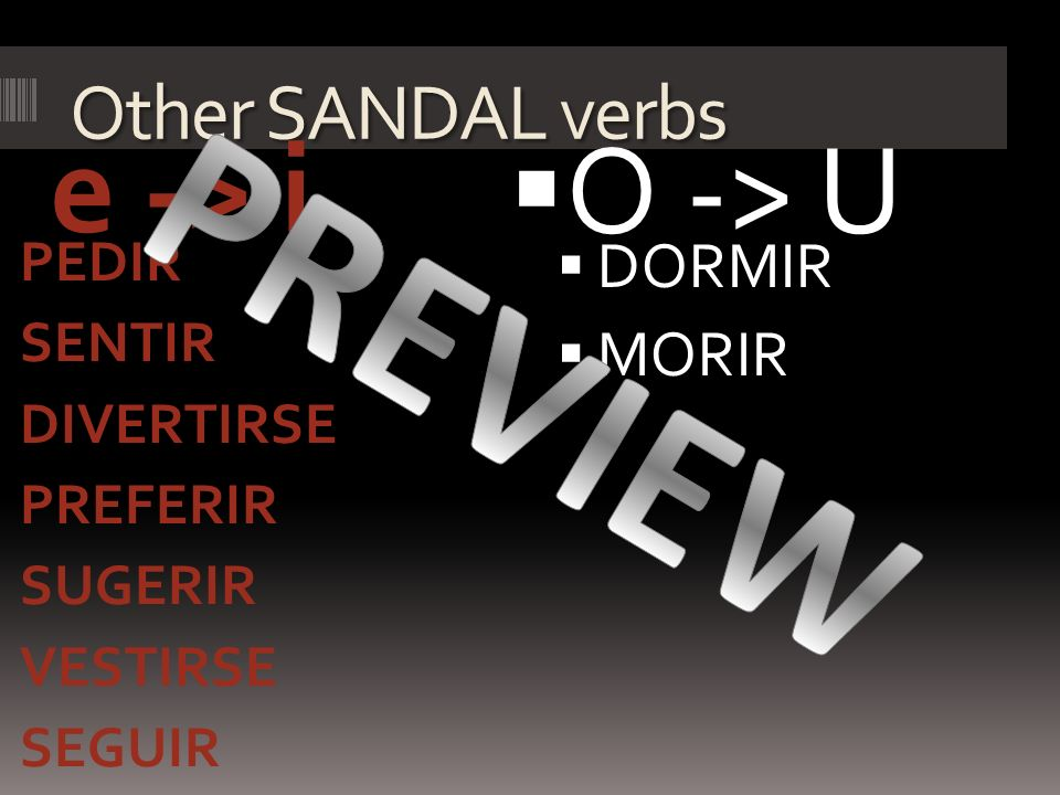 PREVIEW O -> U e -> i Other SANDAL verbs DORMIR MORIR