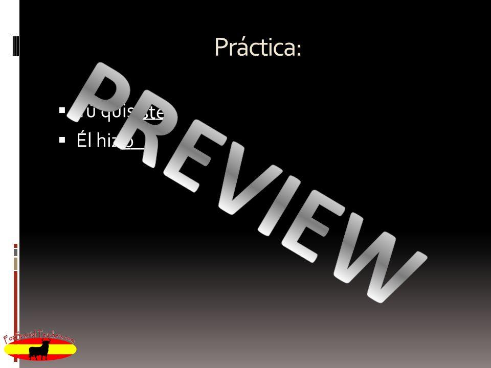 Práctica: Tú quis____ Él hiz___ iste PREVIEW o