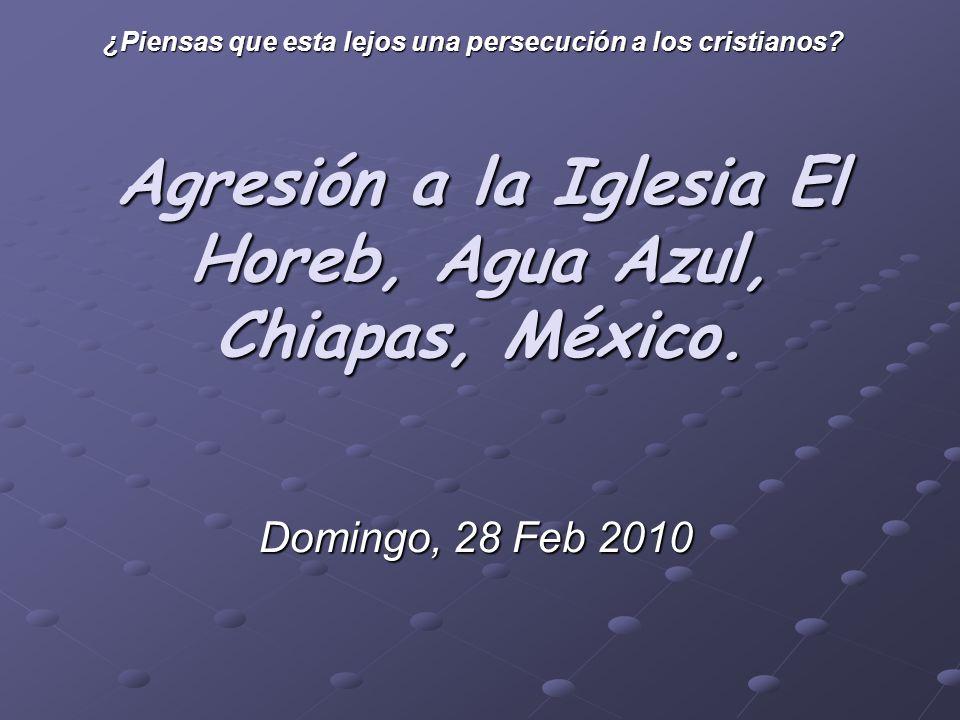 Agresión a la Iglesia El Horeb, Agua Azul, Chiapas, México.