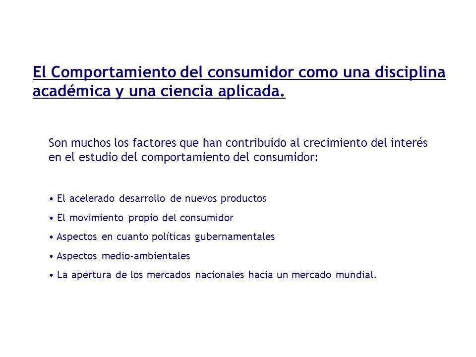 El Comportamiento del consumidor como una disciplina académica y una ciencia aplicada.