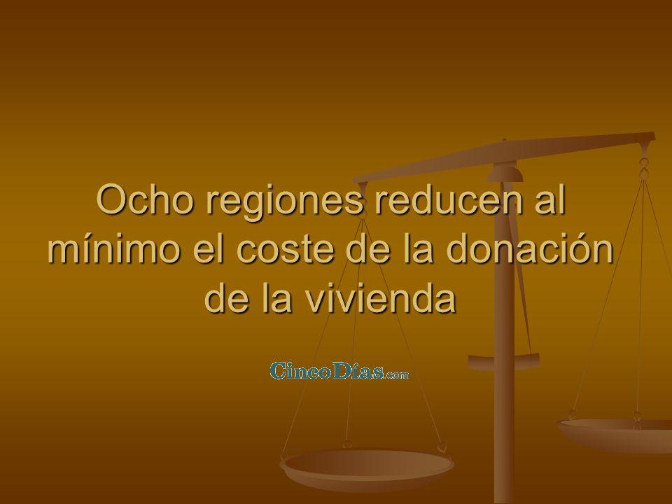 Ocho regiones reducen al mínimo el coste de la donación de la vivienda