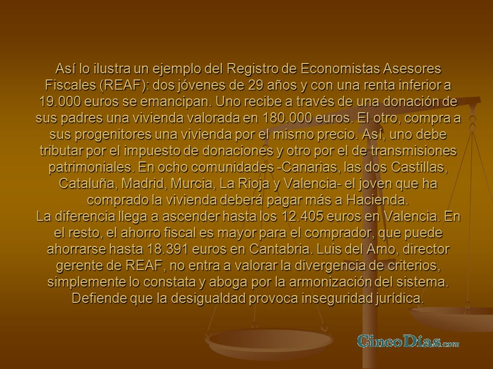 Así lo ilustra un ejemplo del Registro de Economistas Asesores Fiscales (REAF): dos jóvenes de 29 años y con una renta inferior a 19.000 euros se emancipan.