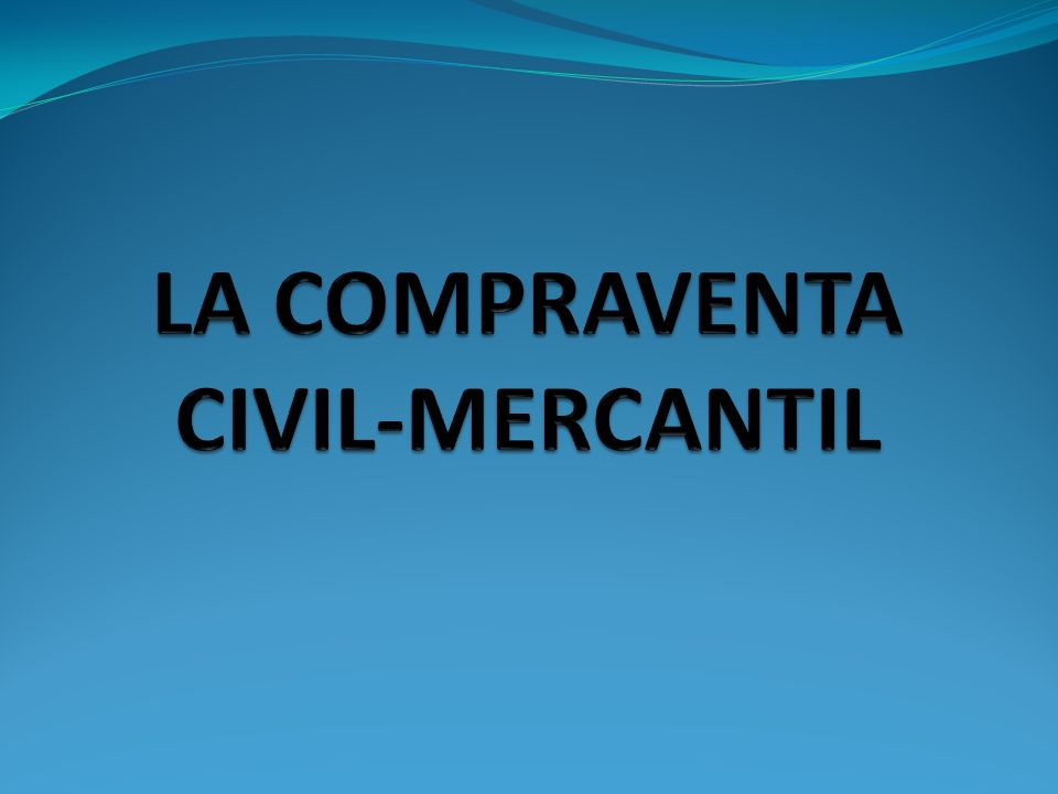 LA COMPRAVENTA CIVIL-MERCANTIL