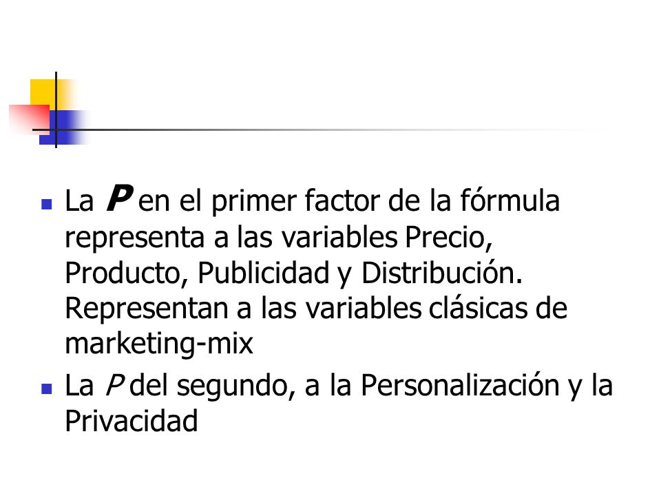 La P en el primer factor de la fórmula representa a las variables Precio, Producto, Publicidad y Distribución. Representan a las variables clásicas de marketing-mix