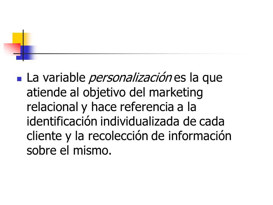 La variable personalización es la que atiende al objetivo del marketing relacional y hace referencia a la identificación individualizada de cada cliente y la recolección de información sobre el mismo.
