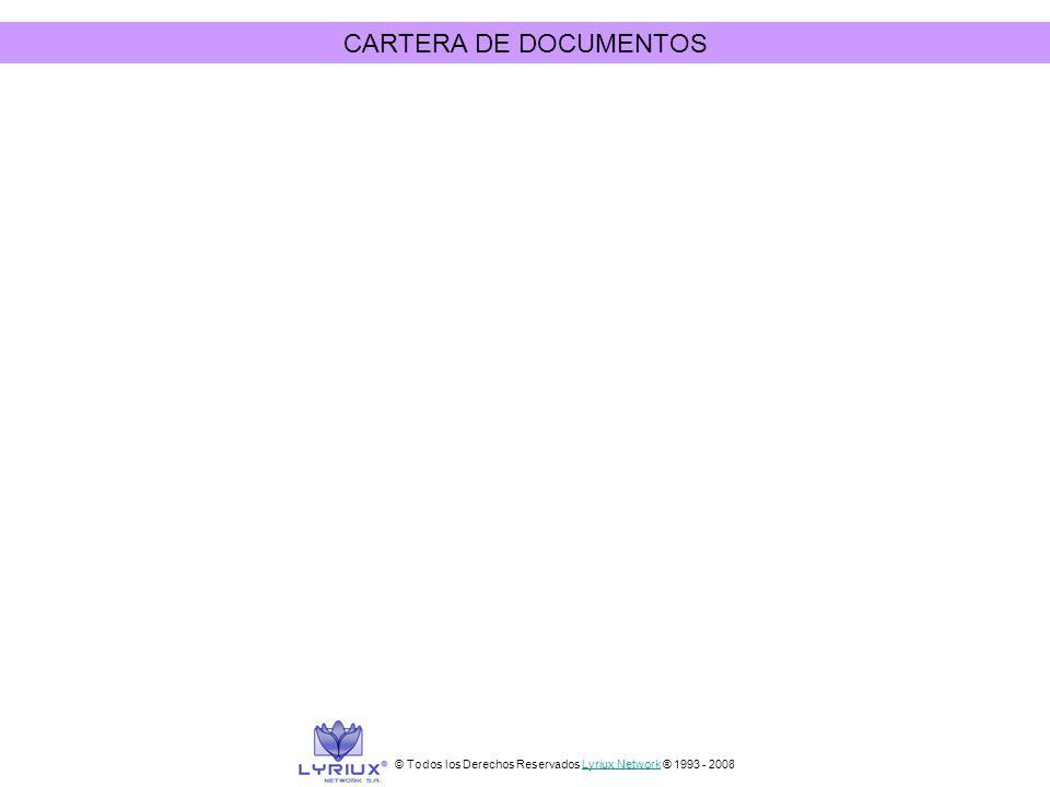 CARTERA DE DOCUMENTOS © Todos los Derechos Reservados Lyriux Network ® 1993 - 2008