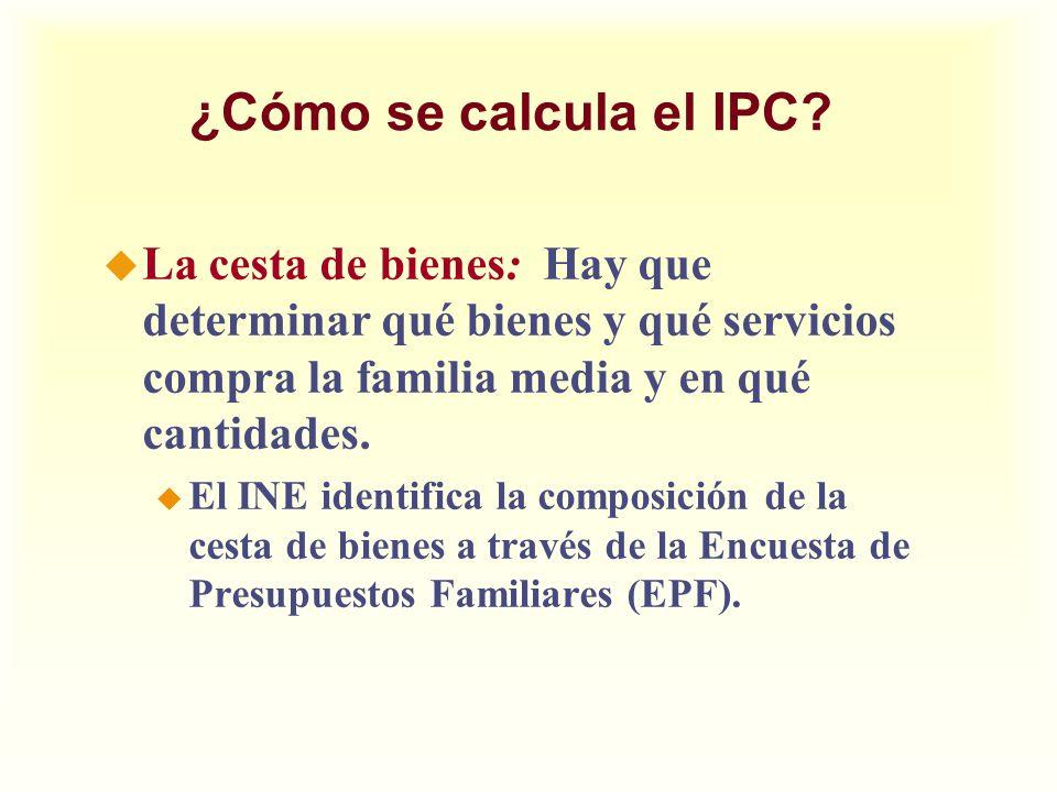¿Cómo se calcula el IPC La cesta de bienes: Hay que determinar qué bienes y qué servicios compra la familia media y en qué cantidades.