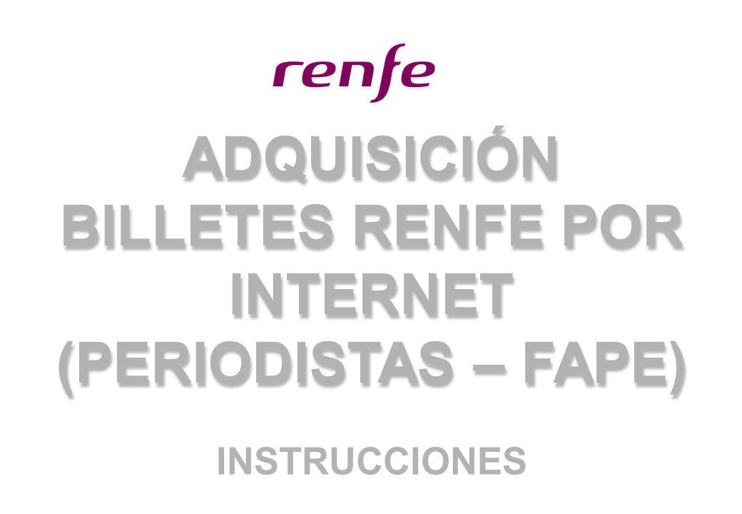 ADQUISICIÓN BILLETES RENFE POR INTERNET (PERIODISTAS – FAPE)