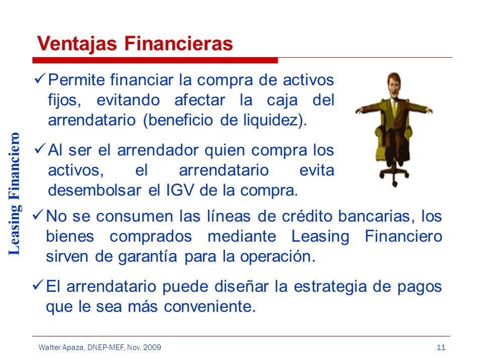 Ventajas Financieras Permite financiar la compra de activos fijos, evitando afectar la caja del arrendatario (beneficio de liquidez).
