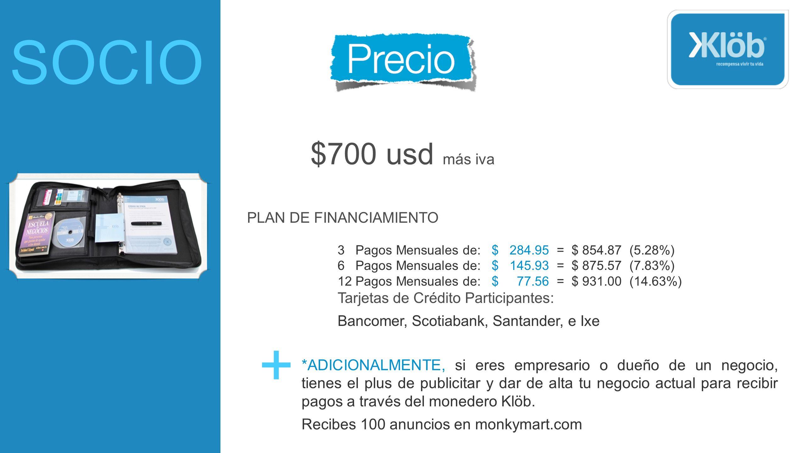 SOCIO $700 usd más iva. PLAN DE FINANCIAMIENTO. 3 Pagos Mensuales de: $ 284.95 = $ 854.87 (5.28%)