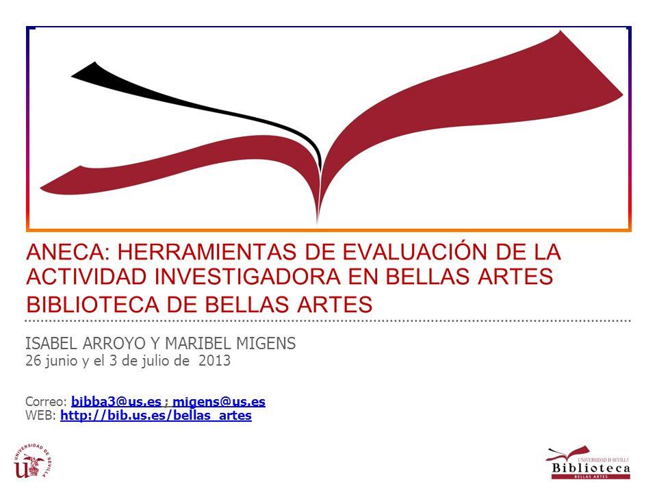 ANECA: HERRAMIENTAS DE EVALUACIÓN DE LA ACTIVIDAD INVESTIGADORA EN BELLAS ARTES BIBLIOTECA DE BELLAS ARTES