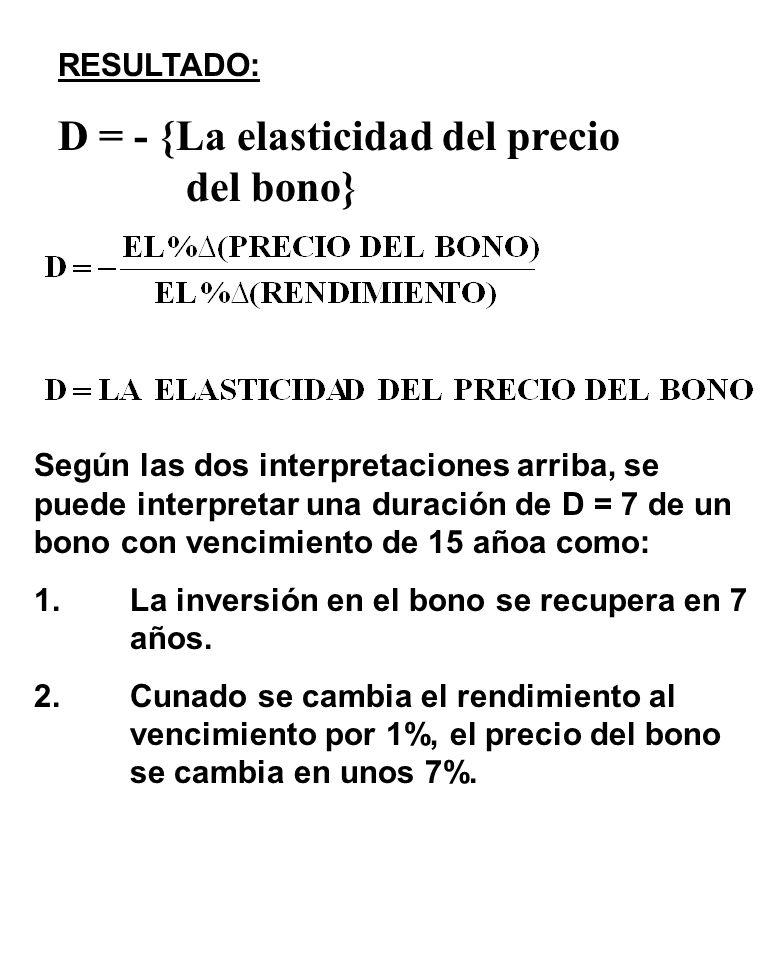D = - {La elasticidad del precio del bono}