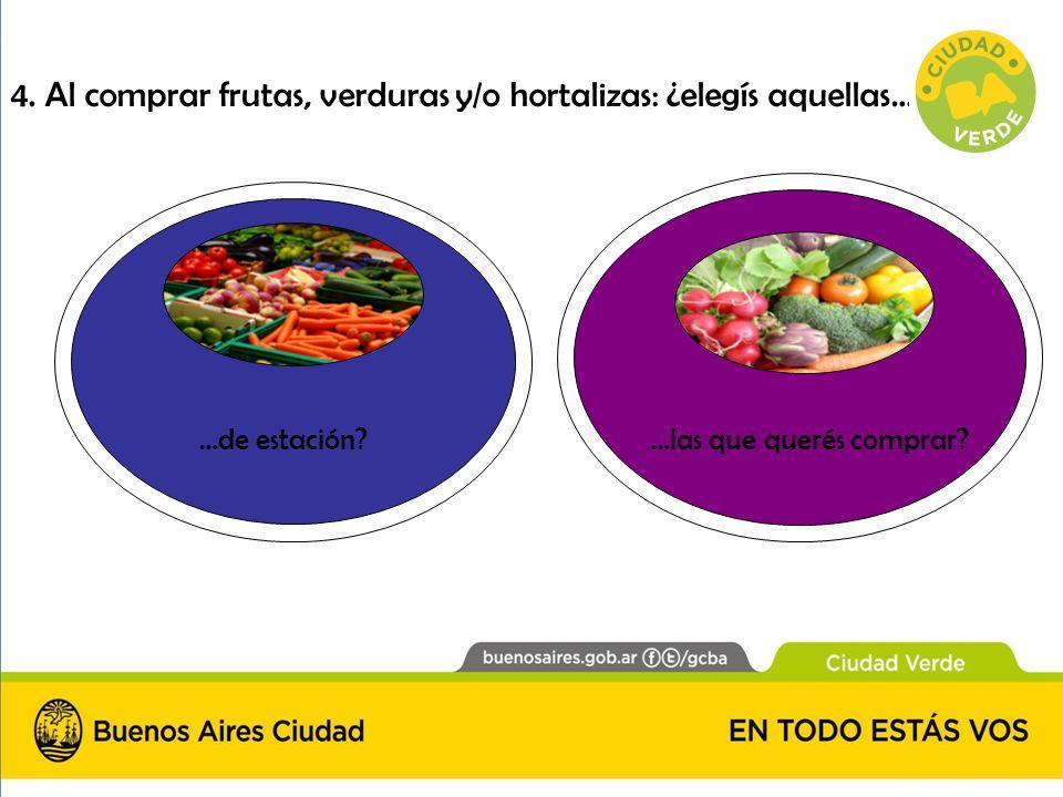 4. Al comprar frutas, verduras y/o hortalizas: ¿elegís aquellas…