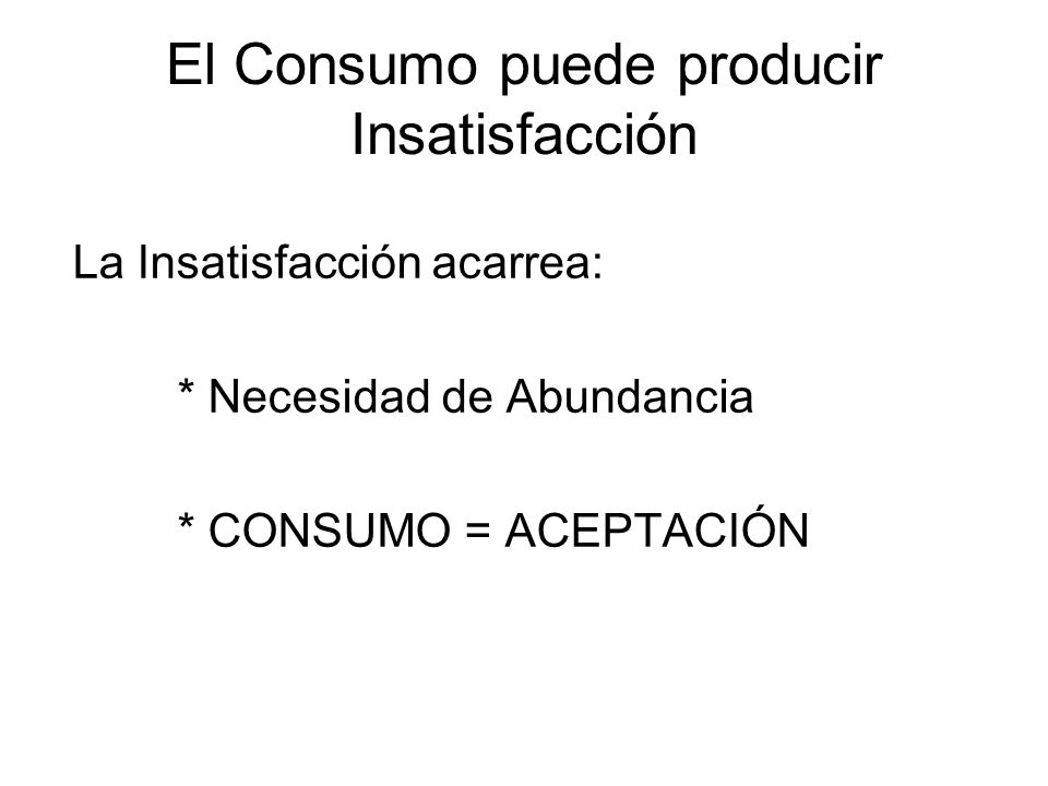 El Consumo puede producir Insatisfacción