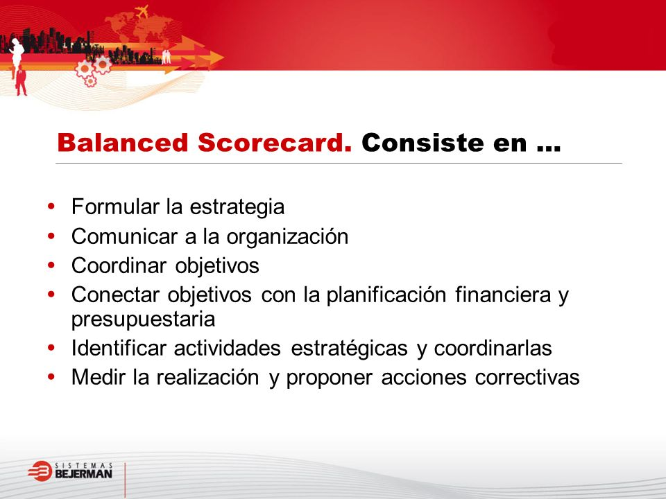 Balanced Scorecard. Consiste en …