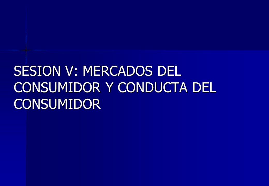 SESION V: MERCADOS DEL CONSUMIDOR Y CONDUCTA DEL CONSUMIDOR
