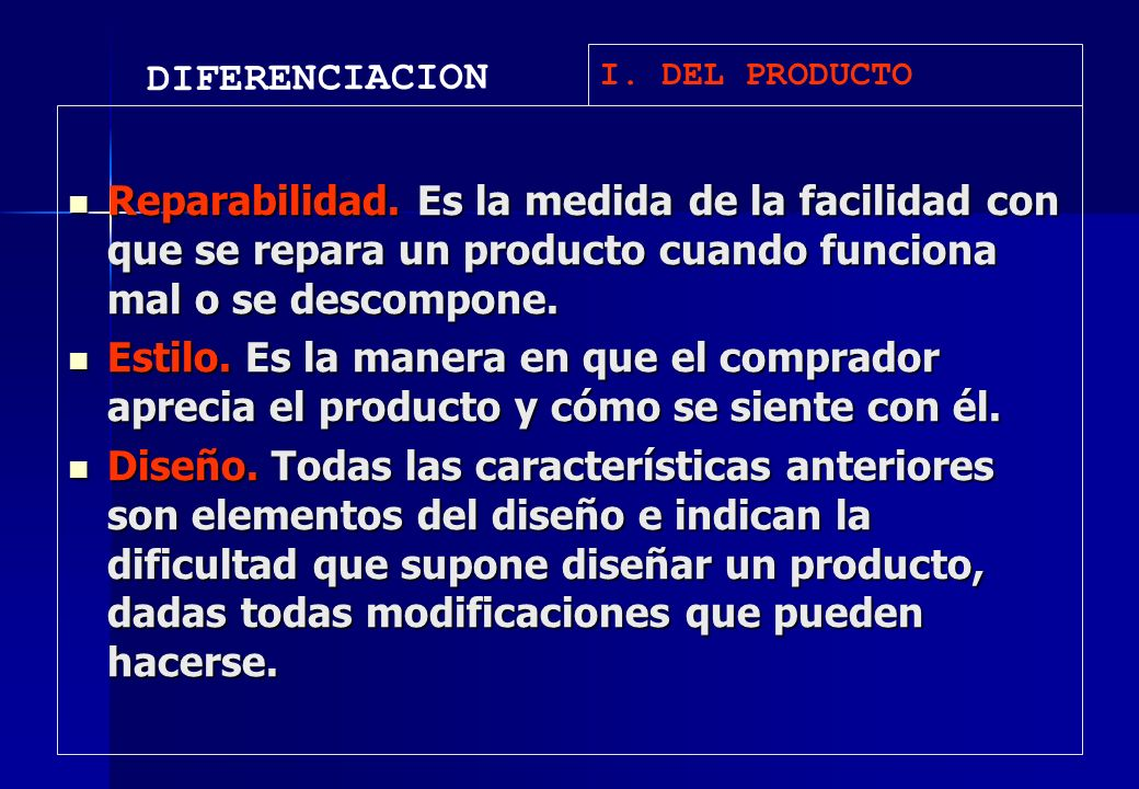 DIFERENCIACION I. DEL PRODUCTO. Reparabilidad. Es la medida de la facilidad con que se repara un producto cuando funciona mal o se descompone.
