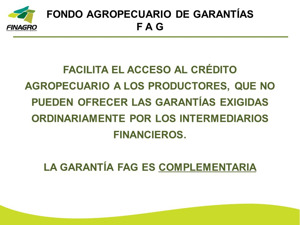 FONDO AGROPECUARIO DE GARANTÍAS LA GARANTÍA FAG ES COMPLEMENTARIA