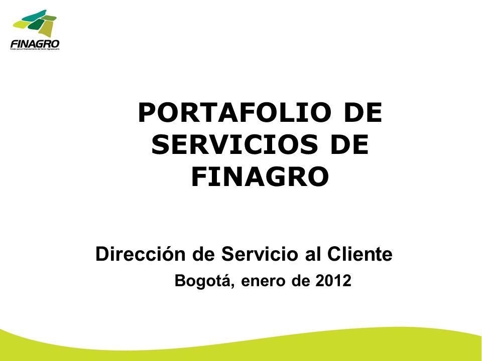 PORTAFOLIO DE SERVICIOS DE FINAGRO Dirección de Servicio al Cliente