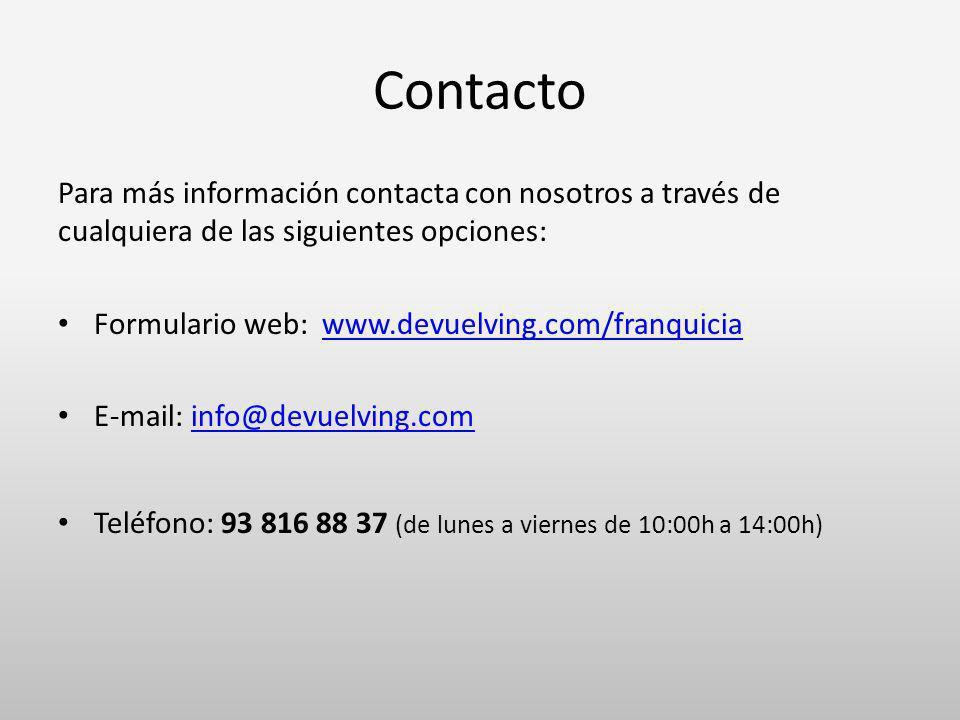 Contacto Para más información contacta con nosotros a través de cualquiera de las siguientes opciones: