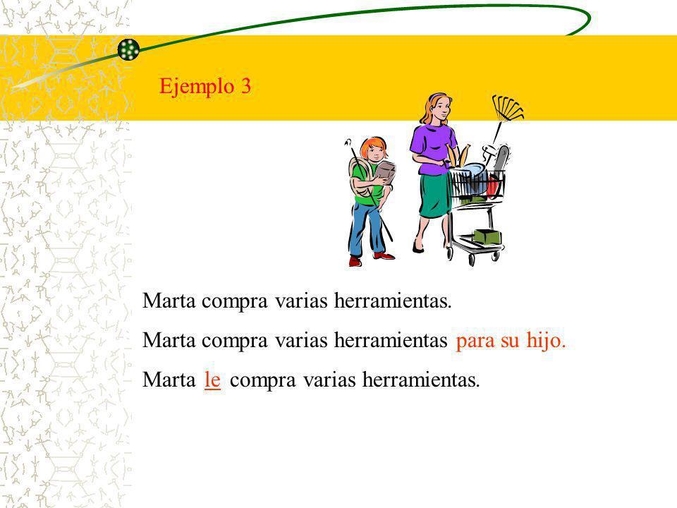 Ejemplo 3 Marta compra varias herramientas. Marta compra varias herramientas para su hijo. Marta compra varias herramientas.