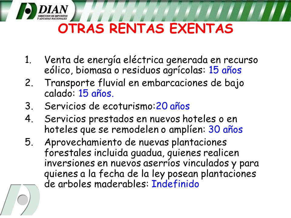 OTRAS RENTAS EXENTAS Venta de energía eléctrica generada en recurso eólico, biomasa o residuos agrícolas: 15 años.