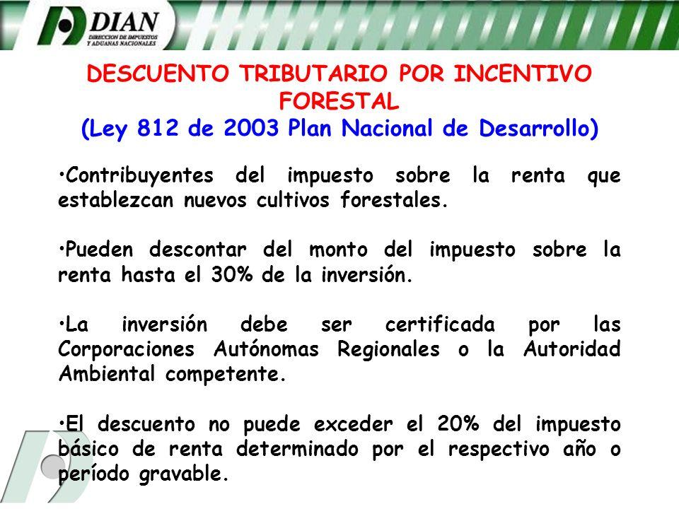 DESCUENTO TRIBUTARIO POR INCENTIVO FORESTAL (Ley 812 de 2003 Plan Nacional de Desarrollo)