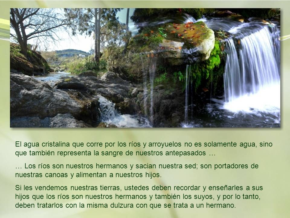 El agua cristalina que corre por los ríos y arroyuelos no es solamente agua, sino que también representa la sangre de nuestros antepasados …