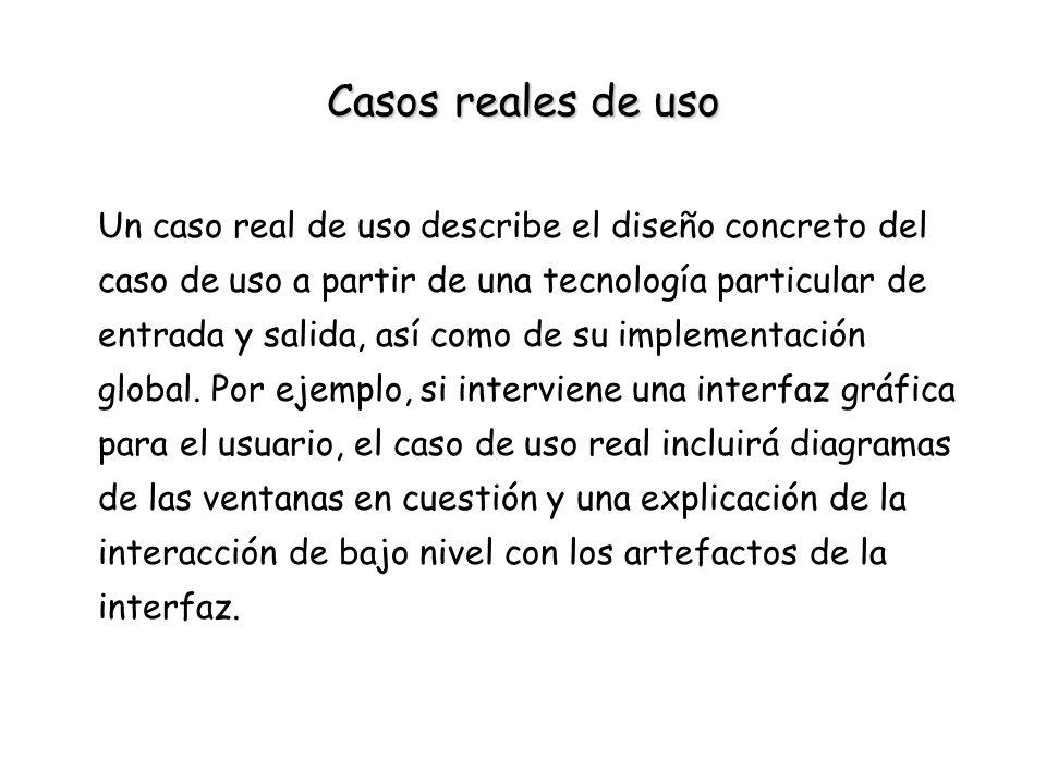 Casos reales de uso Un caso real de uso describe el diseño concreto del. caso de uso a partir de una tecnología particular de.