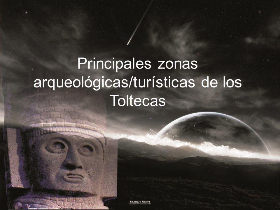 Principales zonas arqueológicas/turísticas de los Toltecas