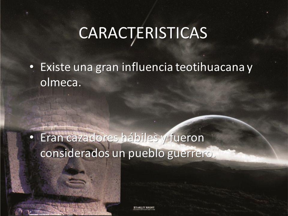 CARACTERISTICAS Existe una gran influencia teotihuacana y olmeca.